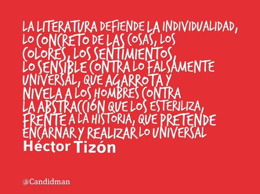 20150927-la-literatura-defiende-la-individualidad-lo-concreto-de-las-cosas-los-colores-hc3a9ctor-tizc3b3n-candidman